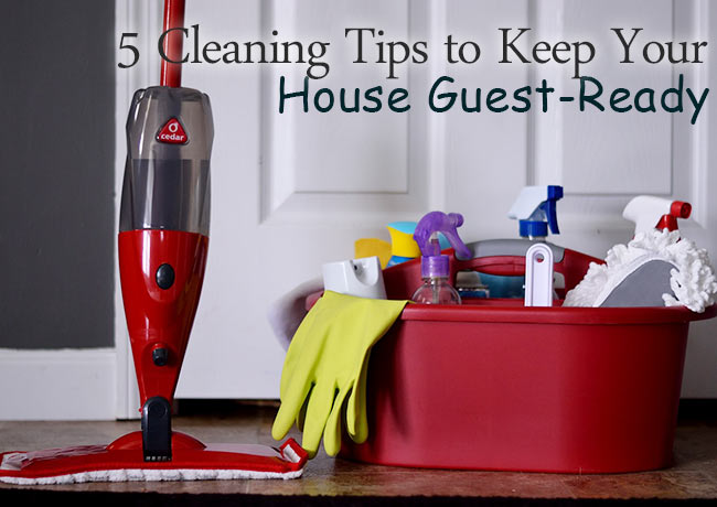 5 Cleaning Tips to Keep Your House Guest-Ready