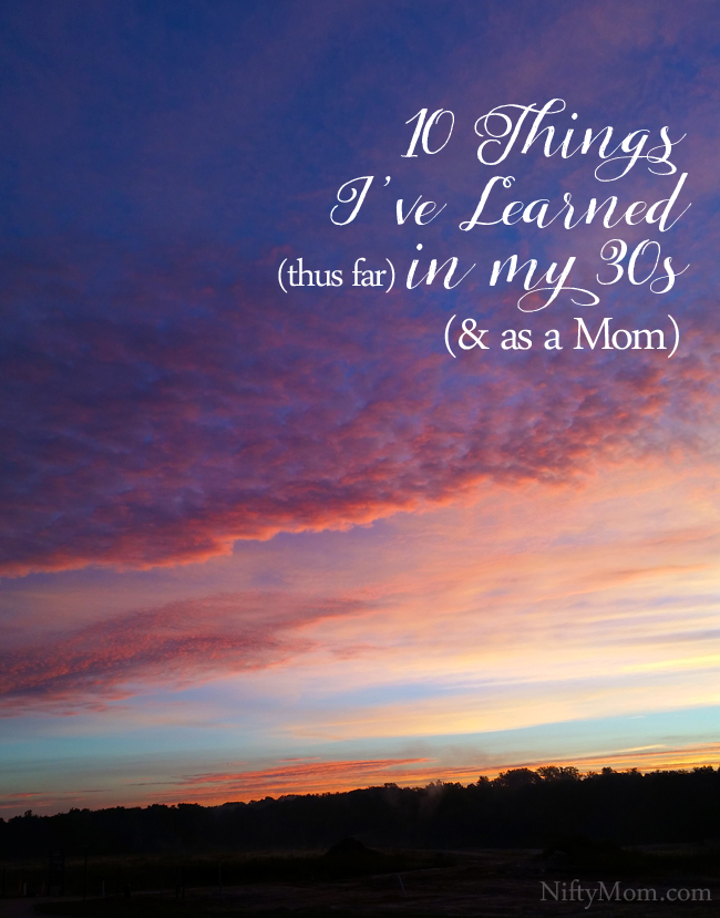 10 Things I've Learned (thus far) in My Thirties (& as a Mom)